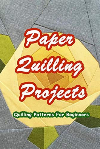 Paper Quilling Projects: Quilling Patterns For Beginners: Paper Quilling Ideas (English Edition)
