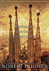 Books Set in Barcelona: Barcelona the Great Enchantress by Robert Hughes. barcelona books, barcelona novels, barcelona literature, barcelona fiction, barcelona authors, best books set in barcelona, spain books, popular books set in barcelona, books about barcelona, barcelona reading challenge, barcelona reading list, barcelona travel, barcelona history, barcelona travel books, barcelona packing, barcelona books to read, books to read before going to barcelona, novels set in barcelona, books to read about barcelona