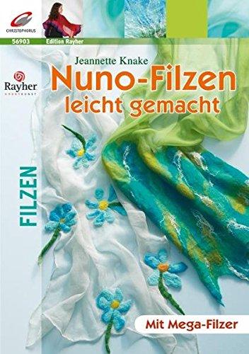 Nuno-Filzen leicht gemacht (Edition Rayher)