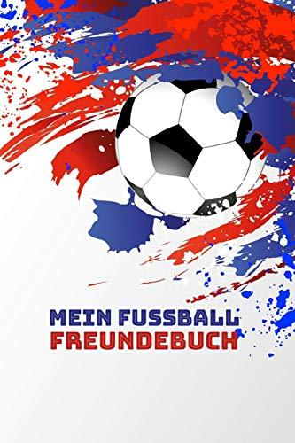 Mein Fussball Freundebuch: Freundschaftsbuch - Poesiealbum - Fussball - Fußballer - Fussbalfan - Fußballspieler. Top Geschenk für Kindergarten, ... 110 Seiten für Kinder, Freunde & Familie.