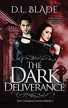The Dark Deliverance: A Paranormal Vampire Series (The Chosen Coven Book 3) by [D.L. Blade]