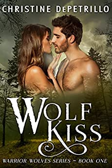 Wolf Kiss (Warrior Wolves Book 1) by [Christine DePetrillo]