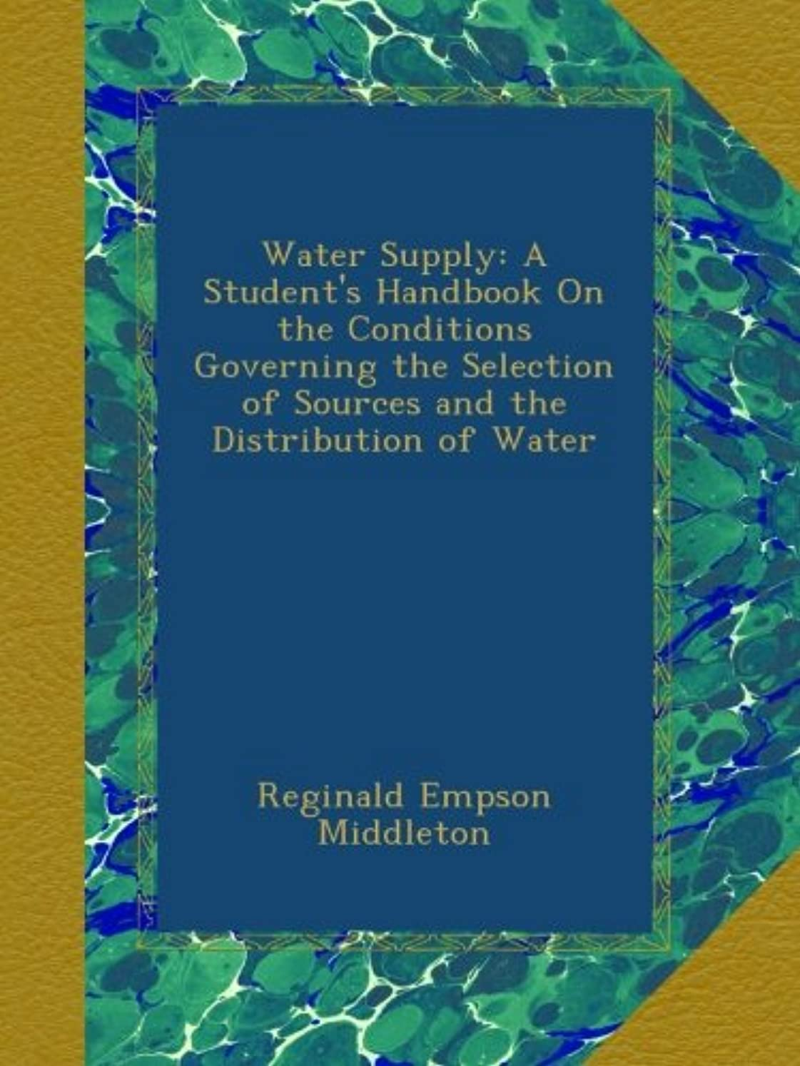 メンター逃れるウイルスWater Supply: A Student's Handbook On the Conditions Governing the Selection of Sources and the Distribution of Water