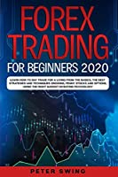Forex Trading For Beginners 2020: Learn How To Day Trade For a Living from the Basics, The Best Strategies and Techniques on Swing, Penny Stocks and Options, Using The Right Market Investing Psychology