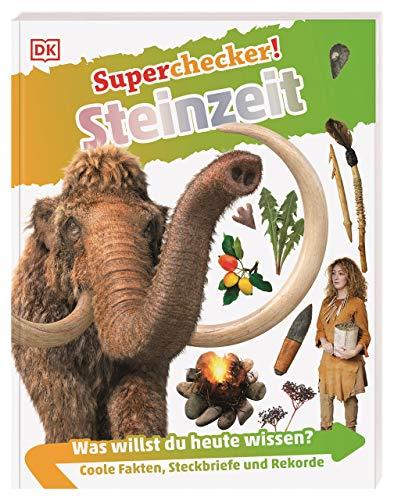 Superchecker! Steinzeit: Was willst du heute wissen? Coole Fakten, Steckbriefe und Rekorde