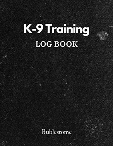K-9 Training LOG BOOK: (Record Book, Journal - 100 pages, 8.5 X 11 inches)