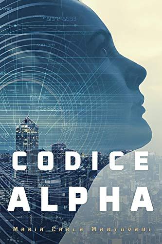 Codice Alpha (Trilogia Alpha Vol. 1) eBook: Mantovani, Maria Carla:  Amazon.it: Kindle Store
