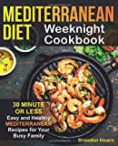Mediterranean Diet Weeknight Cookbook: 30 Minute or Less - Easy and Healthy Mediterranean Recipes for Your Busy Family