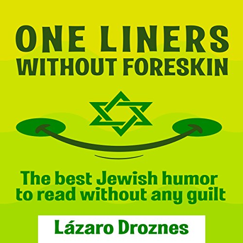 One Liners Without Foreskin     The Best Jewish Humor to Read Without Any Guilt              By:                                                                                                                                 Lázaro Droznes                               Narrated by:                                                                                                                                 Ted Gitzke                      Length: 32 mins     Not rated yet     Overall 0.0