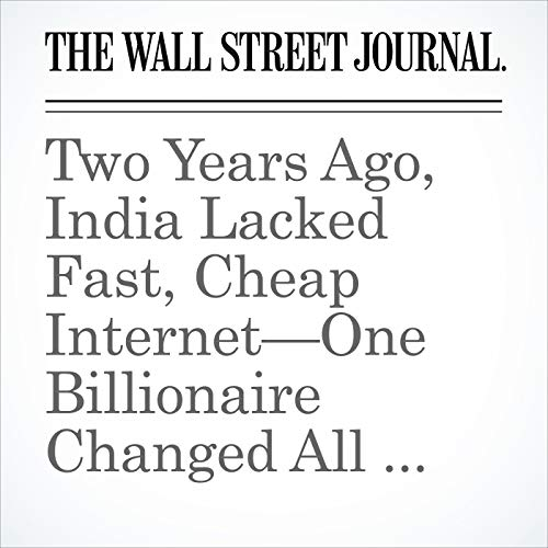 Two Years Ago, India Lacked Fast, Cheap Internet—One Billionaire Changed All That copertina