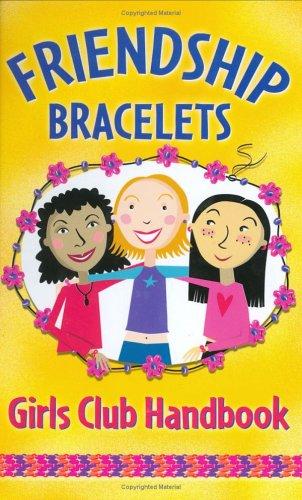 Friendship Bracelets: Girls Club Handbook : Spiral