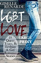 LGBT Love: Large Print Edition: 10 Queer, Trans, Bi, Lesbian and Gay Romance Stories