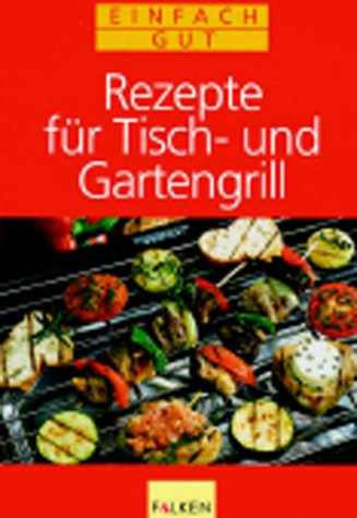 Rezepte für Tischgrill und Gartengrill
