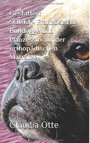 Gestatten: SOUKI - Französische Bulldogge und Prinzessin auf der orthopädischen Matratze (German Edition)