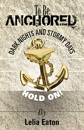 To Be Anchored: Dark Nights And Stormy Days; Hold On!