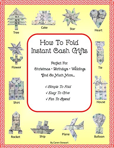 How To Fold Instant Cash Gifts: Perfect for Christmas, Birthdays, Weddings and So Much More! Simple to Fold, Easy to Give and Fun to Spend! (English Edition)