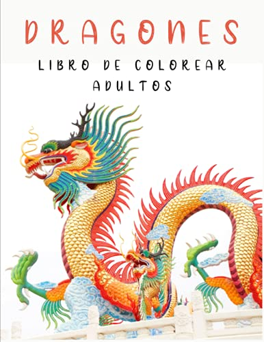 Dragones Libro de Colorear Adultos: actividad temática de fantasía para aliviar el estrés para niños y adolescentes, regalo de cumpleaños, 50 Diseños ... una cara para la Relajación y el Alivio del