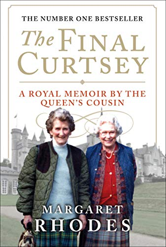 The Final Curtsey: A Royal Memoir by the Queen s Cousin