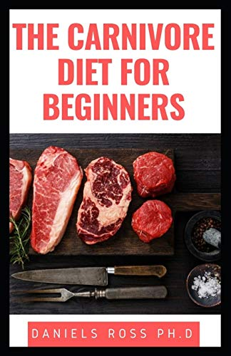 THE CARNIVORE DIET FOR BEGINNERS: Guide To Healing ,Curing,Gaining Strength, Looking Amazing, and Feeling Great on the Carnivore Diet