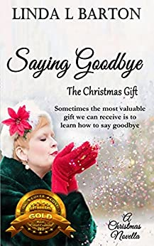 Saying Goodbye: The Christmas Gift by [Linda L Barton]