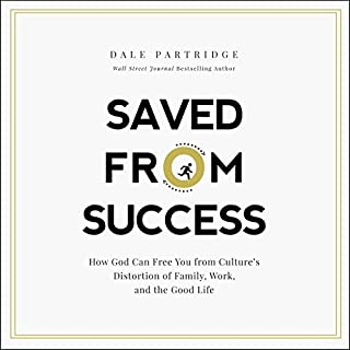 Saved from Success     How God Can Free You from Culture's Distortion of Family, Work, and the Good Life              By:                                                                                                                                 Dale Partridge                               Narrated by:                                                                                                                                 Mark Smeby                      Length: 1 hr and 57 mins     47 ratings     Overall 4.6