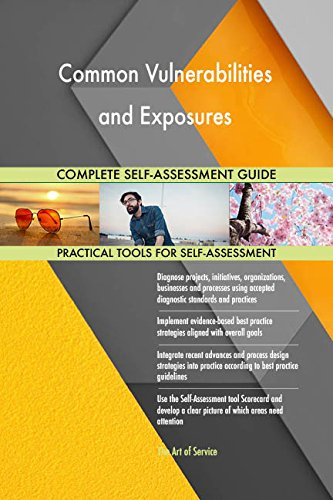 Common Vulnerabilities and Exposures All-Inclusive Self-Assessment - More than 710 Success Criteria, Instant Visual Insights, Comprehensive Spreadsheet Dashboard, Auto-Prioritized for Quick Results