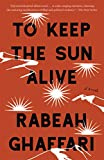 To Keep the Sun Alive - Rabeah Ghaffari