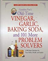 Grandma Putt's Old-time Vinegar, Garlic, Baking Soda and 101 More Problem Solvers