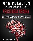 Manipulación y Secretos De La Psicología Oscura: 2 LIBROS. Cómo aprender a leer a las personas rápidamente, detectar el engaño y defenderse de la PNL encubierta y el control mental
