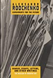 Aleksandr Rodchenko: Experiments for the Future, Diaries, Essays, Letters, and Other Writings