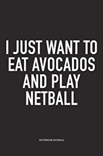 I Just Want To Eat Avocados And Play Netball: A 6x9 Inch Softcover Matte Blank Notebook Diary With 120 Lined Pages For Net...