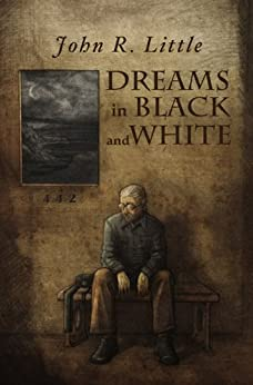 Dreams in Black and White by [John R. Little]