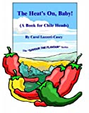 The Heat's On, Baby!: (A Book for Chile Heads) (Savour the Flavour)