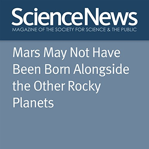 Mars May Not Have Been Born Alongside the Other Rocky Planets cover art