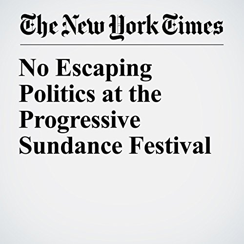 No Escaping Politics at the Progressive Sundance Festival copertina