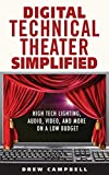 Digital Technical Theater Simplified: High Tech Lighting, Audio, Video and More on a Low Budget (English Edition)
