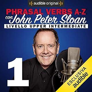 GET this! (Lesson 1)     Phrasal verbs A-Z con John Peter Sloan              Di:                                                                                                                                 John Peter Sloan                               Letto da:                                                                                                                                 John Peter Sloan                      Durata:  19 min     131 recensioni     Totali 4,8
