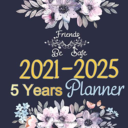 Friends Be Safe 2021-2025 5 Years Planner: 60 Monthly calendars of year 2021 to 2025 plus the extra 9 months of year 2020, Five Years Appointment ... 2025, Pink Blue Watercolor floral design