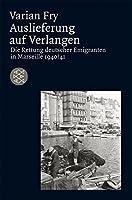 Auslieferung auf Verlangen: Die Rettung deutscher Emigranten in Marseille 1940/41
