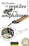 Sur la piste des reptiles et des amphibiens : Serpents, grenouilles, lézards..., sachez l...