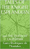TALES OF THE KNIGHT ESPLANDIAN: and THE QUEEN OF CALIFORNIA