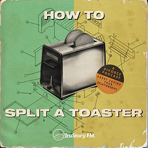 How to Split a Toaster: A divorce podcast about saving your relationships Iowa