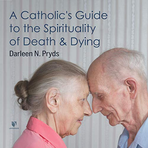 A Catholic's Guide to the Spirituality of Death and Dying copertina