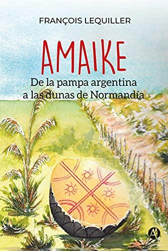 AMAIKE: De la pampa argentina a las dunas de Normandía de François Lequiller