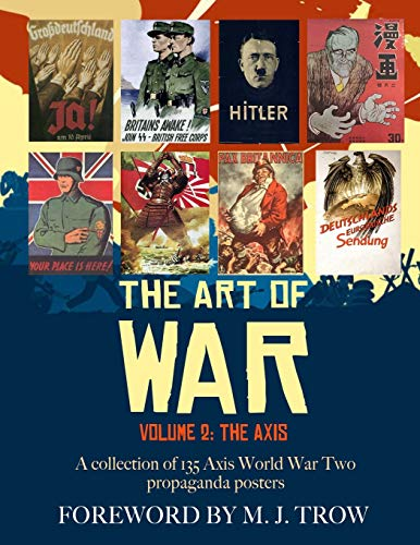 The Art of War: Volume 2 - The Axis (A collection of 135 Axis World War Two propaganda posters)