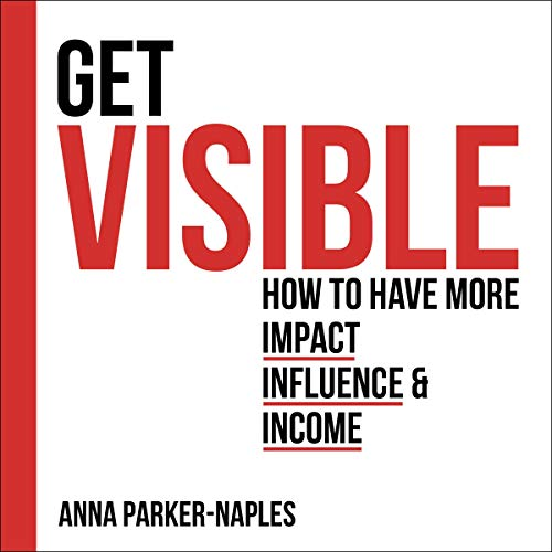 Couverture de Get Visible: How to Have More Impact, Influence and Income