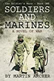 SOLDIERS AND MARINES: A Novel of War (The Soldier's Wars Book 1) (English Edition)