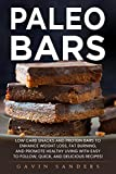 Paleo Bars: Low Carb Snacks and Protein Bars to Enhance Weight Loss, Fat Burning, and Promote Healthy Living with Easy to Follow, Quick, and Delicious Recipes! (English Edition)