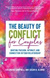 The Beauty of Conflict for Couples: Igniting Passion, Intimacy and Connection in your Relationship (Conflict in Relationships, for Readers of Communication in Marriage or The High Conflict Couple)