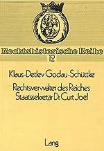 Rechtsverwalter des Reiches- Staatssekretär Dr. Curt Joel (Rechtshistorische Reihe) (German Edition)